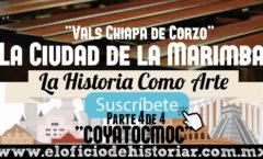 Vals Chiapa de Corzo - Coyatocmoc (4/4) - La Ciudad de la Marimba (Chiapas) – El Oficio de Historiar – Ahora en YouTube…