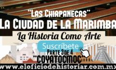 Las Chiapanecas - Coyatocmoc (3/4) - La Ciudad de la Marimba (Chiapas) – El Oficio de Historiar – Ahora en YouTube…