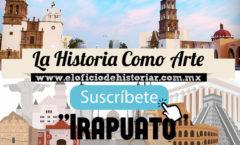 Irapuato –  Apuntes Para Una Historia  – El Oficio de Historiar – Ahora en Youtube…