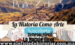 La Nación Mixe (2/3) - Religión Mixe (Zempoaltepetl) - El Oficio de Historiar – Ahora en YouTube…