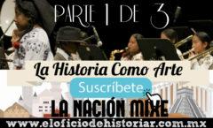 La Nación Mixe (1/3) - Tlahuitoltepec (Oaxaca) – El Oficio de Historiar – Ahora en YouTube…