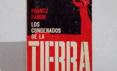 """Frantz Fanon y """"Los condenados de la tierra"""""""